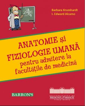 ANATOMIE şi FIZIOLOGIE UMANĂ pentru admitere la facultăţile de medicină