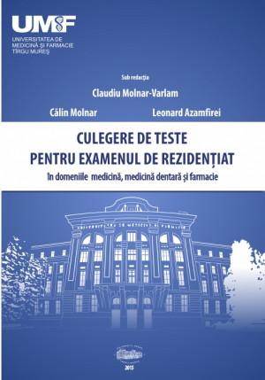 CULEGERE DE TESTE PENTRU EXAMENUL DE REZIDENȚIAT- în domeniile medicină, medicină dentară și farmacie