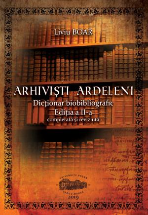 ARHIVIȘTI ARDELENI. Dicționar biobibliografic. Ediția a II-a, completată și revizuită (print alb negru, coperta color)