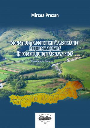 Construcţia economică a României. Reforma agrară în fostul judeţ Târnava Mică (după teza de doctorat)