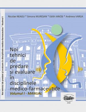 NOI TEHNICI DE PREDARE ȘI EVALUARE ÎN DISCIPLINELE MEDICO-FARMACEUTICE, VOLUMUL I - MANUAL