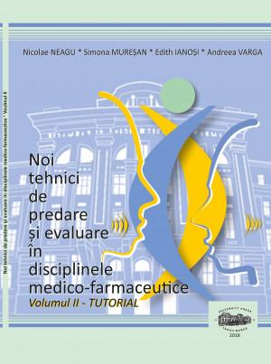 NOI TEHNICI DE PREDARE ȘI EVALUARE ÎN DISCIPLINELE MEDICO-FARMACEUTICE, VOLUMUL II - TUTORIAL